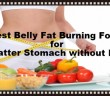10 Best Belly Fat Burning Foods Flatter Stomach without Diet