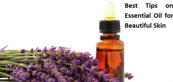 Best Tips on Essential Oil for Beautiful Skin