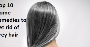 Top 10 home remedies to get rid of grey hair
