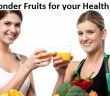 Top 10 Wonder Fruits for Your Health