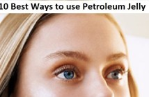 Top 10 Best Ways to use Petroleum Jelly
