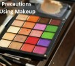Top 10 Precautions While Using Makeup
