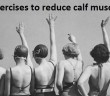 Top 10 exercises to reduce calf muscles