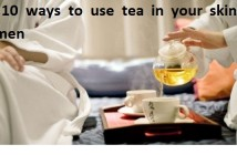 Top 10 Ways to Use Tea in Your Skin Care Regimen