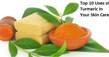 Top 10 Uses of Turmeric in Your Skin Care